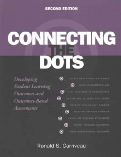Connecting the Dots: Developing Student Learning Outcomes and Outcomes-Based Assessments (Paperback)