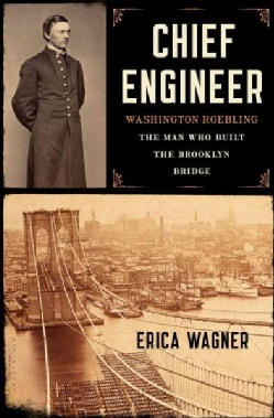 Chief Engineer: Washington Roebling: The Man Who Built the Brooklyn Bridge (Hardcover)