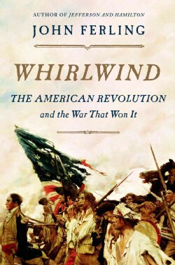 Whirlwind: The American Revolution and the War That Won It (Hardcover)