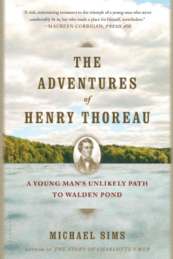 The Adventures of Henry Thoreau: A Young Man's Unlikely Path to Walden Pond (Paperback)