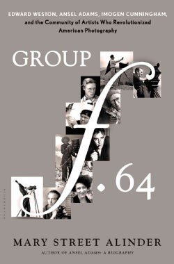 Group F.64: Edward Weston, Ansel Adams, Imogen Cunningham, and the Community of Artists Who Revolutionized Americ... (Hardcover)