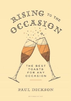 Rising to the Occasion: The Best Toasts for Any Celebration (Hardcover)