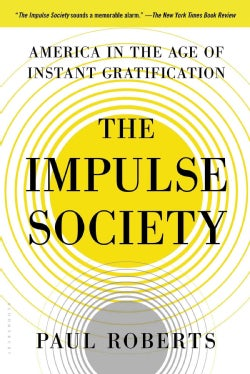 The Impulse Society: America in the Age of Instant Gratification (Paperback)