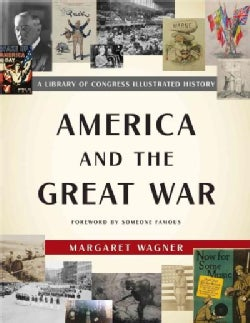 America and the Great War: A Library of Congress Illustrated History (Hardcover)