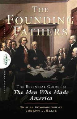 Founding Fathers: The Essential Guide to the Men Who Made America (Hardcover)