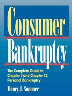 Consumer Bankruptcy: The Complete Guide to Chapter 7 and Chapter 13 Personal Bankruptcy (Hardcover)