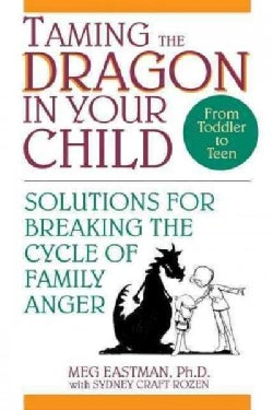 Taming the Dragon in Your Child: Solutions for Breaking the Cycle of Family Anger (Hardcover)