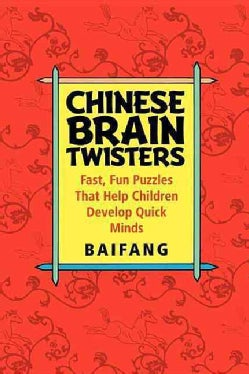 Chinese Brain Twisters: Fast, Fun Puzzles That Help Children Develop Quick Minds (Hardcover)