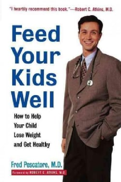 Feed Your Kids Well: How to Help Your Child Lose Weight and Get Healthy (Hardcover)