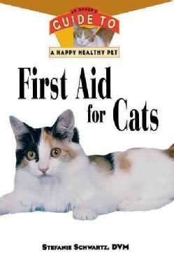 First Aid for Cats: An Owner's Guide to a Happy Healthy Pet (Hardcover)
