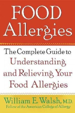 Food Allergies: The Complete Guide to Understanding and Relieving Your Food Allergies (Hardcover)