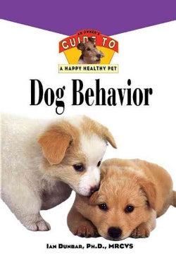 Dog Behavior: An Owner's Guide to a Happy Healthy Pet (Hardcover)