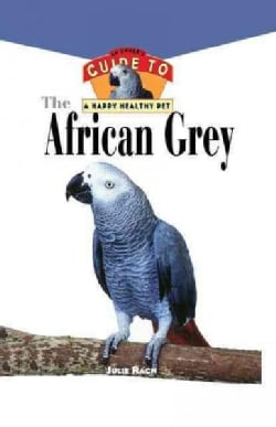 The African Grey: An Owner's Guide to a Happy Healthy Pet (Hardcover)