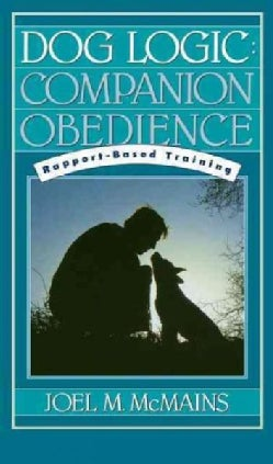 Dog Logic: Companion Obedience, Rapport-Based Training (Hardcover)