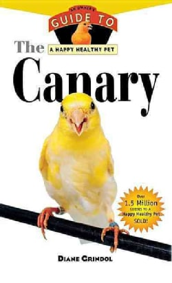 The Canary: An Owner's Guide to a Happy Healthy Pet (Hardcover)