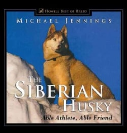 The Siberian Husky: Able Athlete, Able Friend (Hardcover)