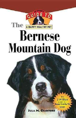 The Bernese Mountain Dog: An Owner's Guide to a Happy Healthy Pet (Hardcover)