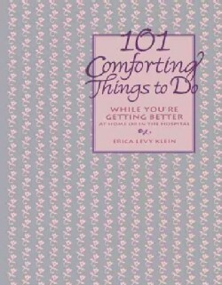 101 Comforting Things to Do: While You're Getting Better at Home or in the Hospital (Hardcover)