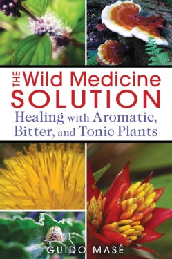 The Wild Medicine Solution: Healing With Aromatic, Bitter, and Tonic Plants (Paperback)