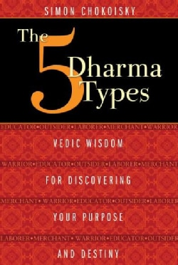 The Five Dharma Types: Vedic Wisdom for Discovering Your Purpose and Destiny (Paperback)
