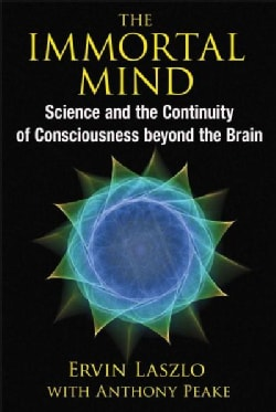 The Immortal Mind: Science and the Continuity of Consciousness Beyond the Brain (Paperback)
