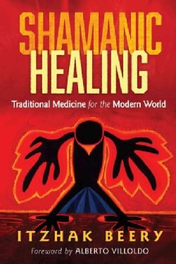 Shamanic Healing: Traditional Medicine for the Modern World (Paperback)