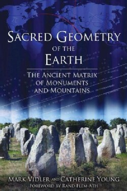 Sacred Geometry of the Earth: The Ancient Matrix of Monuments and Mountains (Paperback)