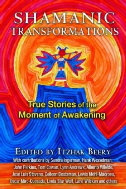 Shamanic Transformations: True Stories of the Moment of Awakening (Paperback)