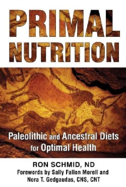 Primal Nutrition: Paleolithic and Ancestral Diets for Optimal Health (Paperback)