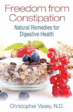 Freedom from Constipation: Natural Remedies for Digestive Health (Paperback)
