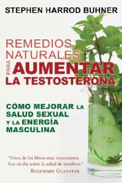 Remedios naturales para aumentar la testosterona /Natural Remedies to Increase Testosterone: Como Mejorar La Salu... (Paperback)