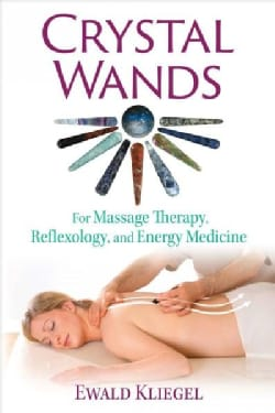 Crystal Wands: For Massage Therapy, Reflexology, and Energy Medicine (Paperback)