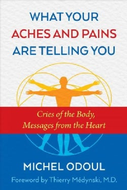 What Your Aches and Pains Are Telling You: Cries of the Body, Messages from the Soul (Paperback)