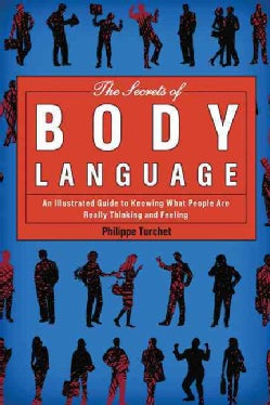The Secrets of Body Language: An Illustrated Guide to Knowing What People Are Really Thinking and Feeling (Paperback)