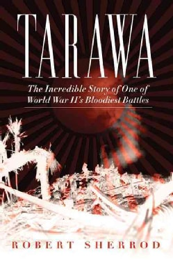 Tarawa: The Incredible Story of One of World War II's Bloodiest Battles (Paperback)