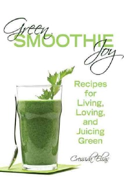 Green Smoothie Joy: Recipes for Living, Loving, and Juicing Green (Paperback)
