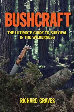 Bushcraft: A Ultimate Guide to Survival in the Wilderness (Paperback)
