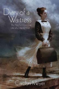 Diary of a Waitress: The Not-So-Glamorous Life of a Harvey Girl (Hardcover)