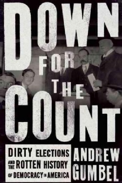 Down for the Count: Dirty Elections and the Rotten History of Democracy in America (Paperback)