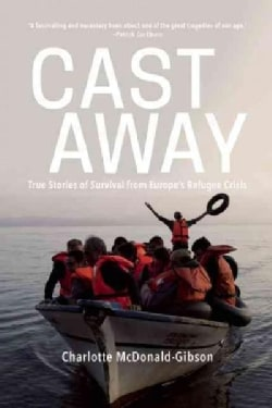 Cast Away: True Stories of Survival from Europe's Refugee Crisis (Hardcover)