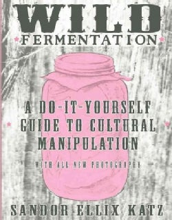 Basic Fermentation: A Do-It-Yourself Guide to Cultural Manipulation (Hardcover)