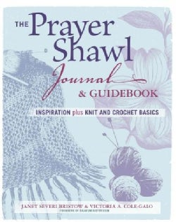 The Prayer Shawl Journal & Guidebook: Inspiration Plus Knit and Crochet Basics (Paperback)