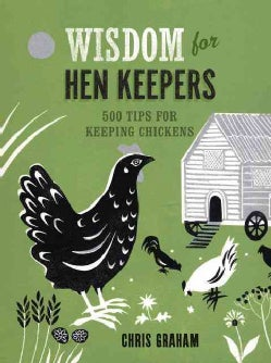 Wisdom for Hen Keepers: 500 Tips for Keeping Chickens (Hardcover)