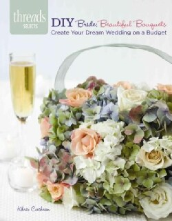 DIY Bride: Beautiful Bouquets: Create Your Dream Wedding on a Budges (Paperback)