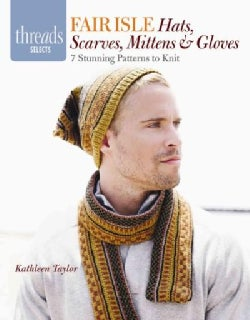 Fair Isle Hats, Scarves, Mittens & Gloves: 7 Stunning Patterns to Knit (Paperback)