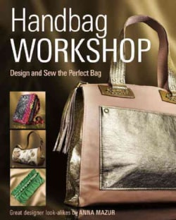 Handbag Workshop: Design and Sew the Perfect Bag (Paperback)