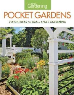 Fine Gardening Pocket Gardens: Design Ideas for Small-Space Gardening (Paperback)