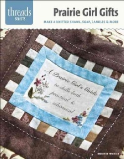 Prairie Girl Gifts: Make a Knitted Shawl, Soap, Candles & More (Paperback)