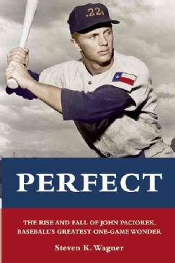 Perfect: The Rise and Fall of John Paciorek, Baseball's Greatest One-Game Wonder (Paperback)
