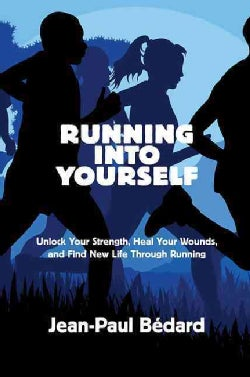 Running into Yourself: Unlock Your Strength, Heal Your Wounds, and Find New Life Through Running (Paperback)